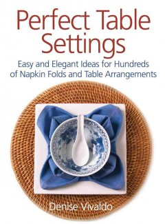 Perfect table settings : hundreds of easy and elegant ideas for napkin folds and table arrangements cover image