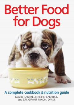 Better food for dogs : complete cookbook & nutrition guide cover image