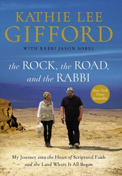 The rock, the road, and the rabbi : my journey into the heart of scriptural faith and the land where it all began cover image