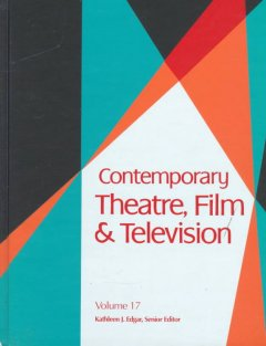 Contemporary theatre, film and television. Volume 17 a biographical guide featuring performers, directors, writers, producers, designers, managers, choreographers, technicians, composers, executives, dancers, and critics in the United States, Canada, Grea cover image