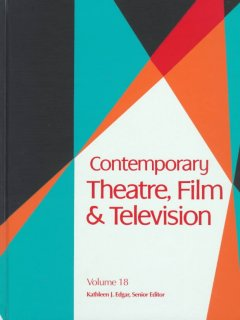 Contemporary theatre, film and television. Volume 18 a biographical guide featuring performers, directors, writers, producers, designers, managers, choreographers, technicians, composers, executives, dancers, and critics in the United States, Canada, Grea cover image
