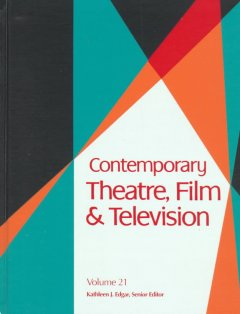 Contemporary theatre, film and television. Volume 21 a biographical guide featuring performers, directors, writers, producers, designers, managers, choreographers, technicians, composers, executives, dancers, and critics in the United States, Canada, Grea cover image