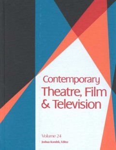 Contemporary theatre, film and television. Volume 24 a biographical guide featuring performers, directors, writers, producers, designers, managers, choreographers, technicians, composers, executives, dancers, and critics in the United States, Canada, Grea cover image