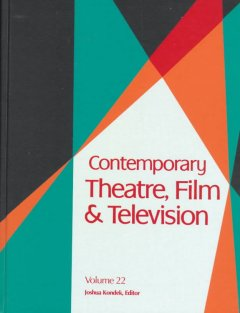 Contemporary theatre, film and television. Volume 22 a biographical guide featuring performers, directors, writers, producers, designers, managers, choreographers, technicians, composers, executives, dancers, and critics in the United States, Canada, Grea cover image