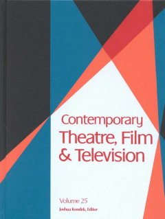 Contemporary theatre, film and television. Volume 25 a biographical guide featuring performers, directors, writers, producers, designers, managers, choreographers, technicians, composers, executives, dancers, and critics in the United States, Canada, Grea cover image