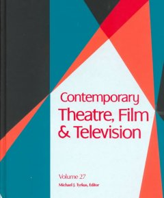 Contemporary theatre, film and television. Volume 27 a biographical guide featuring performers, directors, writers, producers, designers, managers, choreographers, technicians, composers, executives, dancers, and critics in the United States, Canada, Grea cover image