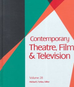 Contemporary theatre, film and television. Volume 28 a biographical guide featuring performers, directors, writers, producers, designers, managers, choreographers, technicians, composers, executives, dancers, and critics in the United States, Canada, Grea cover image