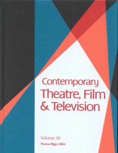 Contemporary theatre, film and television. Volume 30 a biographical guide featuring performers, directors, writers, producers, designers, managers, choreographers, technicians, composers, executives, dancers, and critics in the United States, Canada, Grea cover image