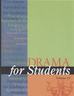 Drama for students. Volume 13 presenting analysis, context and criticism on commonly studied dramas cover image