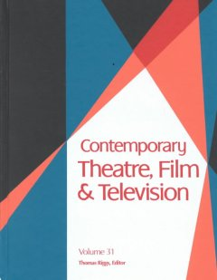 Contemporary theatre, film and television. Volume 31 a biographical guide featuring performers, directors, writers, producers, designers, managers, choreographers, technicians, composers, executives, dancers, and critics in the United States, Canada, Grea cover image
