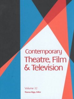 Contemporary theatre, film and television. Volume 32 a biographical guide featuring performers, directors, writers, producers, designers, managers, choreographers, technicians, composers, executives, dancers, and critics in the United States, Canada, Grea cover image
