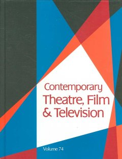 Contemporary theatre, film and television. Volume 74 a biographical guide featuring performers, directors, writers, producers, designers, managers, choreographers, technicians, composers, executives, dancers, and critics in the United States, Canada, Grea cover image