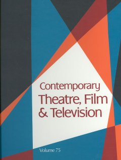 Contemporary theatre, film and television. Volume 75 a biographical guide featuring performers, directors, writers, producers, designers, managers, choreographers, technicians, composers, executives, dancers, and critics in the United States, Canada, Grea cover image