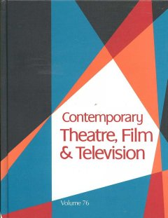Contemporary theatre, film and television. Volume 76 a biographical guide featuring performers, directors, writers, producers, designers, managers, choreographers, technicians, composers, executives, dancers, and critics in the United States, Canada, Grea cover image