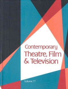 Contemporary theatre, film and television. Volume 77 a biographical guide featuring performers, directors, writers, producers, designers, managers, choreographers, technicians, composers, executives, dancers, and critics in the United States, Canada, Grea cover image