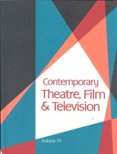Contemporary theatre, film and television. Volume 79 a biographical guide featuring performers, directors, writers, producers, designers, managers, choreographers, technicians, composers, executives, dancers, and critics in the United States, Canada, Grea cover image