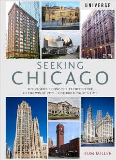 Seeking Chicago : the stories behind the architecture of the Windy City--one building at a time cover image