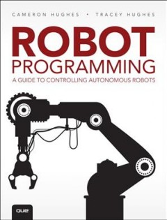 Robot programming : a guide to controlling autonomous robots cover image