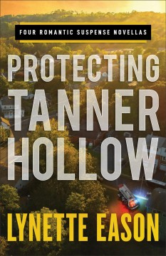 Protecting Tanner Hollow : four romantic suspense novellas cover image