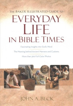 The Baker illustrated guide to everyday life in Bible times cover image