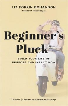 Beginner's pluck : build your life of purpose and impact now cover image