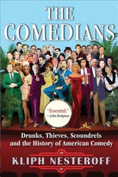 The comedians : drunks, thieves, scoundrels, and the history of American comedy cover image