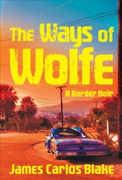 The ways of Wolfe : a border noir cover image
