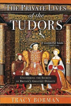 The private lives of the Tudors : uncovering the secrets of Britain's greatest dynasty cover image