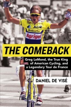 The comeback : Greg LeMond, the true king of American cycling, and a legendary Tour de France cover image