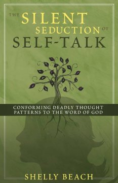 The silent seduction of self-talk : conforming deadly thought patterns to the Word of God cover image