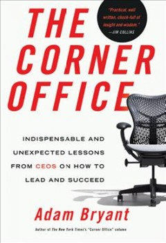 The corner office : indispensable and unexpected lessons from CEOs on how to lead and succeed cover image