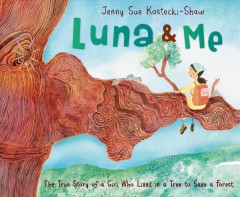 Luna & me : the true story of a girl who lived in a tree to save a forest cover image