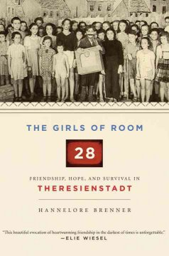 The girls of room 28 : friendship, hope, and survival in Theresienstadt cover image