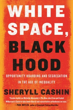 White space, black hood : opportunity hoarding and segregation in the age of inequality cover image