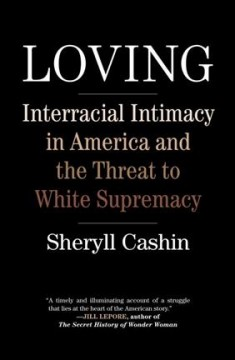 Loving : interracial intimacy in America and the threat to white supremacy cover image