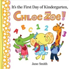 It's the first day of kindergarten, Chloe Zoe! cover image
