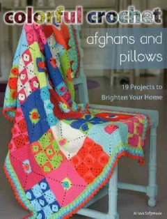 Colorful crochet Afghans and pillows : 19 projects to brighten your home cover image