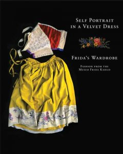 Self portrait in a velvet dress : Frida's wardrobe : fashion from the Museo Frida Kahlo cover image