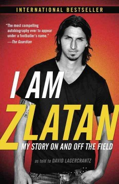 I am Zlatan : my story on and off the field cover image