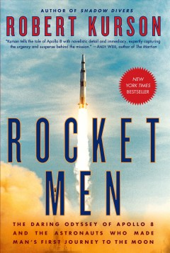 Rocket men : the daring odyssey of Apollo 8 and the astronauts who made man's first journey to the Moon cover image
