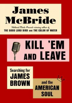 Kill 'em and leave : searching for James Brown and the American soul cover image