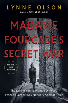 Madame Fourcade's secret war : the daring young woman who led France's largest spy network against Hitler cover image