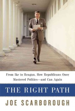 The right path : from Ike to Reagan, how Republicans once mastered politics-- and can again cover image