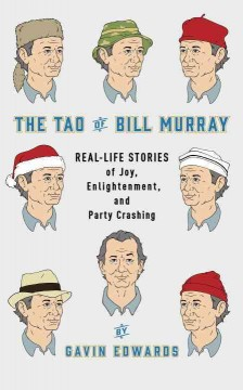 The Tao of Bill Murray : real-life stories of joy, enlightenment, and party crashing cover image