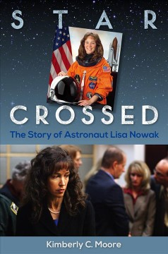 Star crossed : the story of astronaut Lisa Nowak cover image