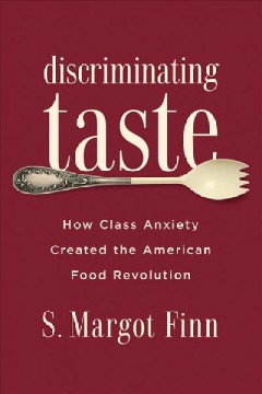 Discriminating taste : how class anxiety created the American food revolution cover image