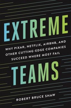 Extreme teams : why Pixar, Netflix, AirBnB, and other cutting-edge companies succeed where most fail cover image