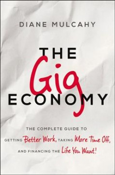 The gig economy : the complete guide to getting better work, taking more time off, and financing the life you want! cover image