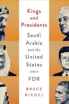 Kings and presidents : Saudi Arabia and the United States since FDR cover image