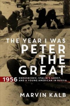The year I was Peter the Great : 1956- Kruschev, Stalin's ghost, and a young American in Russia cover image